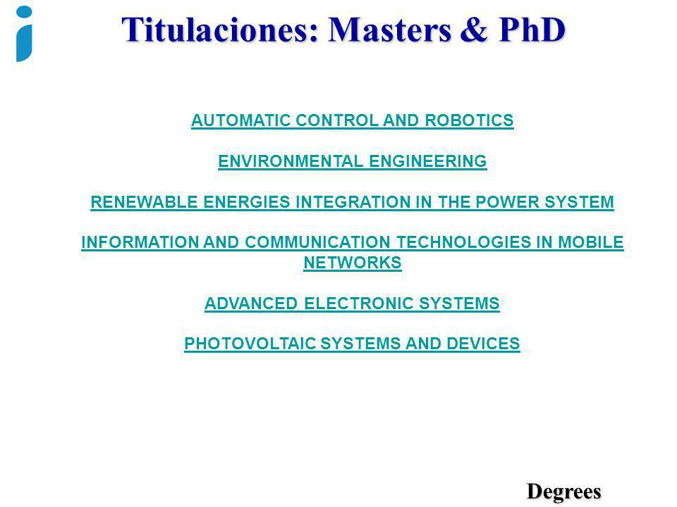 Titulaciones: Masters & PhD Degrees AUTOMATIC CONTROL AND ROBOTICS ENVIRONMENTAL ENGINEERING RENEWABLE ENERGIES INTEGRATION IN THE POWER SYSTEM INFORM