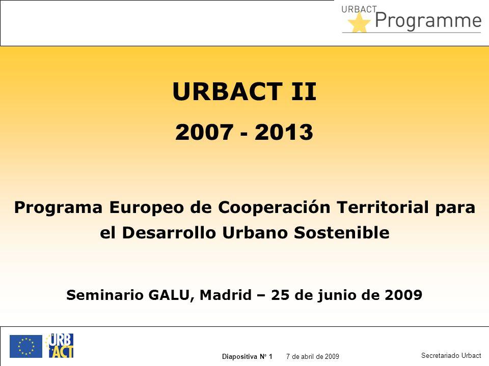 7 de abril de 2009 Slide N° 2 URBACT II - Objetivos principales Programa de cooperación territorial de la UE (FEDER) cuya finalidad es: Facilitar el intercambio de experiencias y el aprendizaje Capitalizar las lecciones aprendidas y las buenas prácticas Difundir el conocimiento y el saber-hacer Asistir a los pol í ticos, a los profesionales del urbanismo y a los directores de los Programas operativos