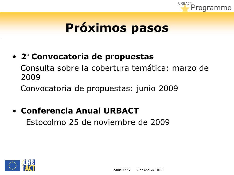 7 de abril de 2009 Slide N° 12 Próximos pasos 2 ª Convocatoria de propuestas Consulta sobre la cobertura temática: marzo de 2009 Convocatoria de propu