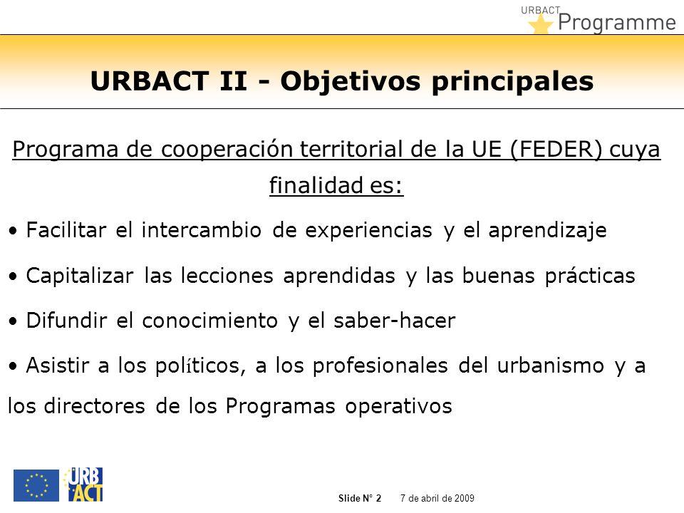 7 de abril de 2009 Slide N° 2 URBACT II - Objetivos principales Programa de cooperación territorial de la UE (FEDER) cuya finalidad es: Facilitar el i
