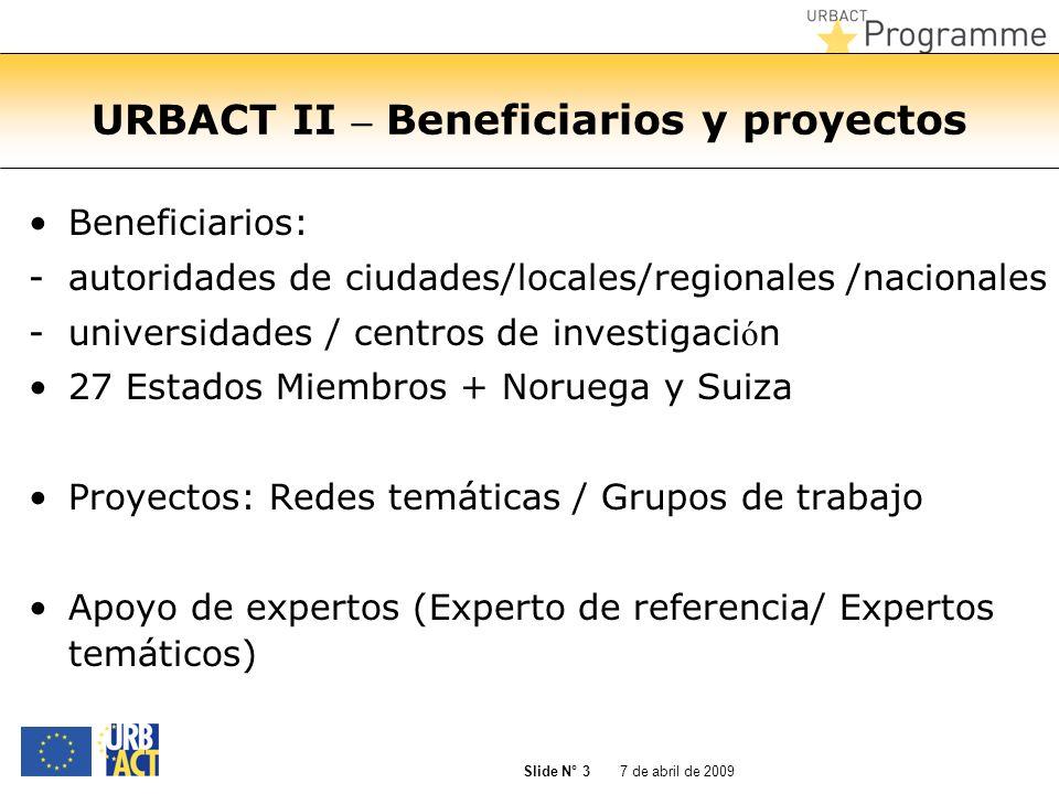7 de abril de 2009 Slide N° 4 URBACT II - Retos principales Fomentar el impacto del intercambio y el aprendizaje de pol í ticas/prácticas locales (a nivel de socio del proyecto) Fomentar la capitalización y la difusión de las buenas prácticas y lecciones aprendidas entre todas las ciudades europeas y profesionales del urbanismo/ políticos (a nivel del programa)