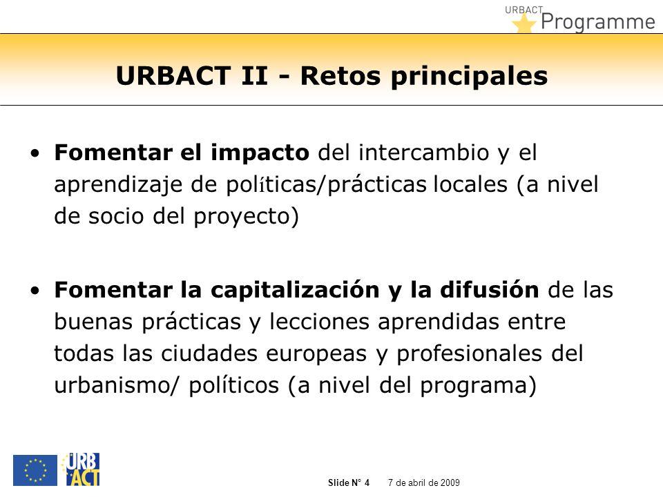 7 de abril de 2009 Slide N° 5 1.Fomentar el impacto en las políticas locales 3 elementos principales Producir Planes de Acción Local (PAL) Establecer y ejecutar Grupos de Apoyo Local URBACT (GALU) Asociar a las Autoridades de Gestión (AG) de los Programas Operativos a las actividades del proyecto