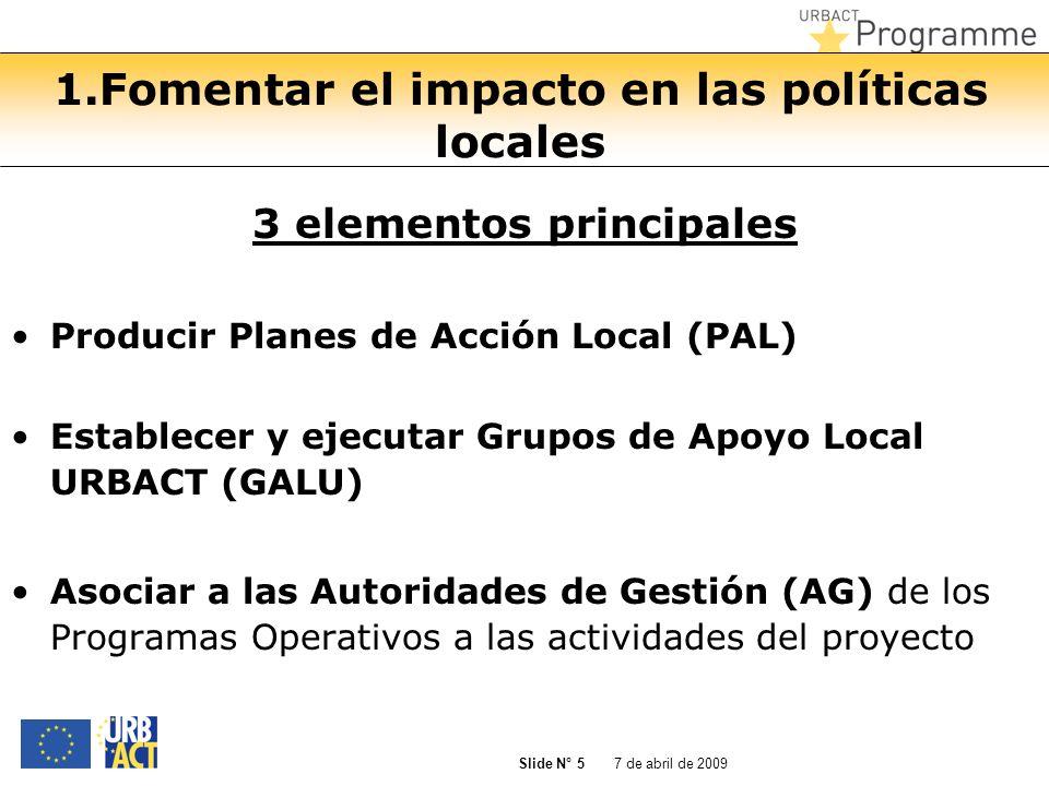 7 de abril de 2009 Slide N° 5 1.Fomentar el impacto en las políticas locales 3 elementos principales Producir Planes de Acción Local (PAL) Establecer