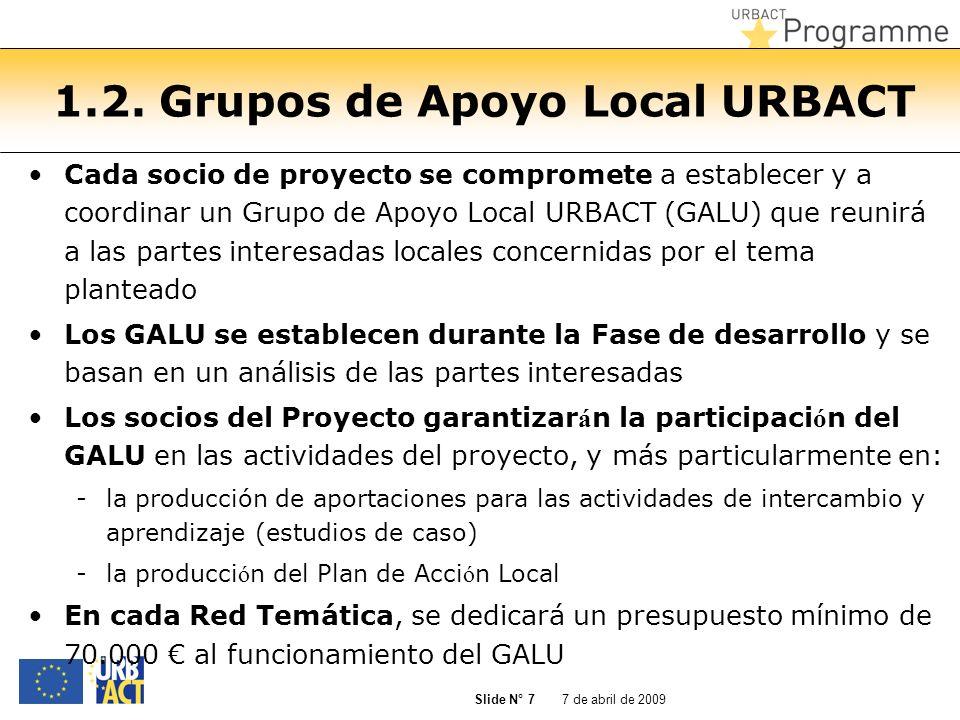 7 de abril de 2009 Slide N° 7 1.2. Grupos de Apoyo Local URBACT Cada socio de proyecto se compromete a establecer y a coordinar un Grupo de Apoyo Loca