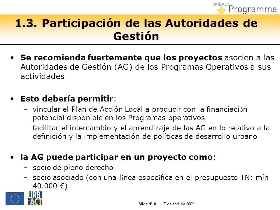 7 de abril de 2009 Slide N° 8 1.3. Participación de las Autoridades de Gestión Se recomienda fuertemente que los proyectos asocien a las Autoridades d
