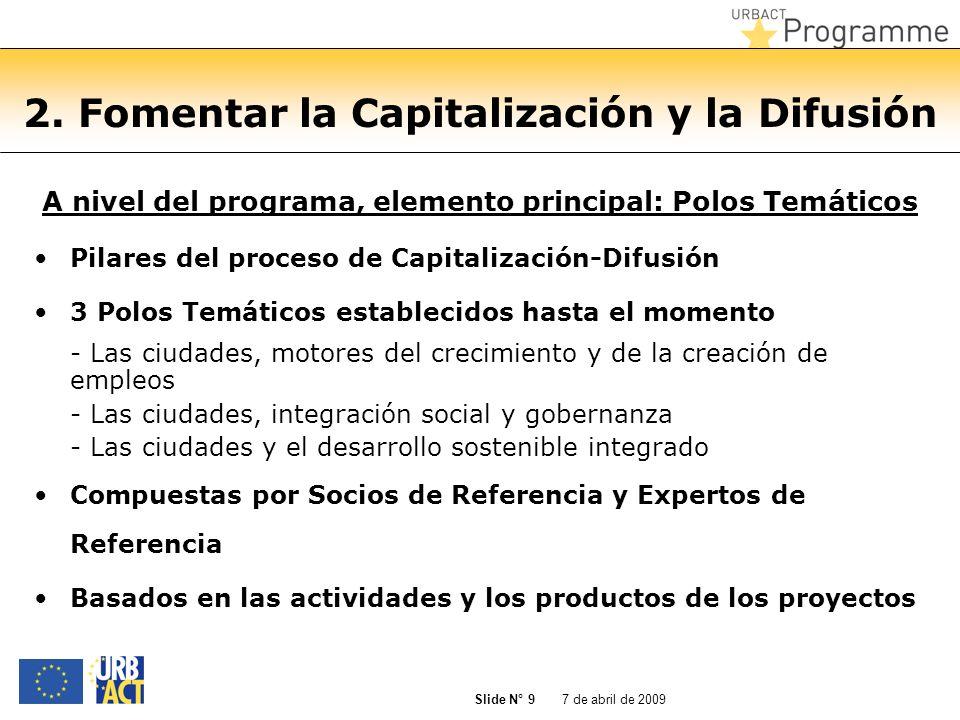7 de abril de 2009 Slide N° 9 2. Fomentar la Capitalización y la Difusión A nivel del programa, elemento principal: Polos Temáticos Pilares del proces