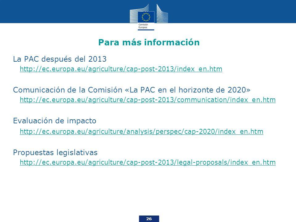 26 Para más información La PAC después del 2013 http://ec.europa.eu/agriculture/cap-post-2013/index_en.htm Comunicación de la Comisión «La PAC en el h
