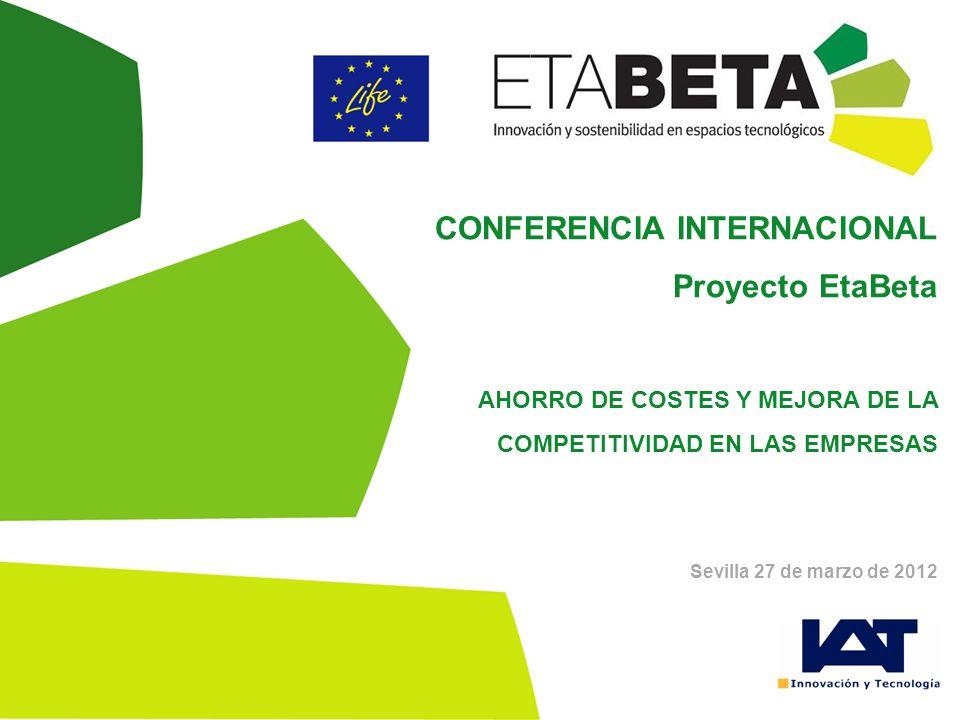CONFERENCIA INTERNACIONAL Proyecto EtaBeta AHORRO DE COSTES Y MEJORA DE LA COMPETITIVIDAD EN LAS EMPRESAS Sevilla 27 de marzo de 2012