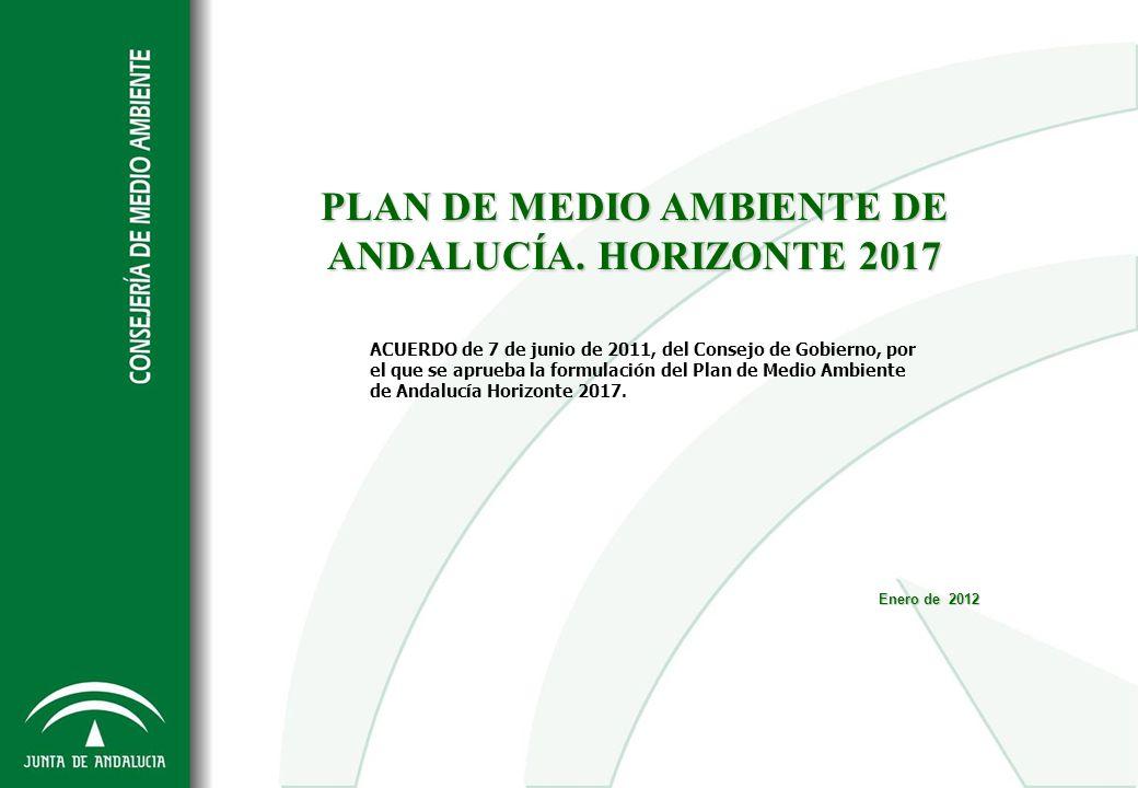 Enero de 2012 PLAN DE MEDIO AMBIENTE DE ANDALUCÍA. HORIZONTE 2017 ACUERDO de 7 de junio de 2011, del Consejo de Gobierno, por el que se aprueba la for