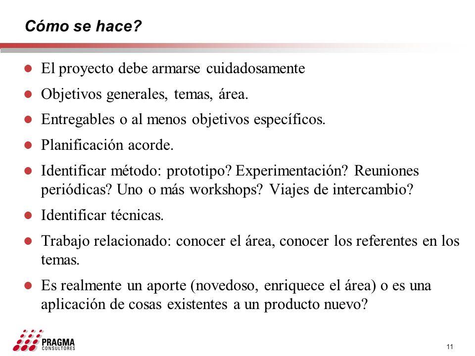 11 Cómo se hace? l El proyecto debe armarse cuidadosamente l Objetivos generales, temas, área. l Entregables o al menos objetivos específicos. l Plani