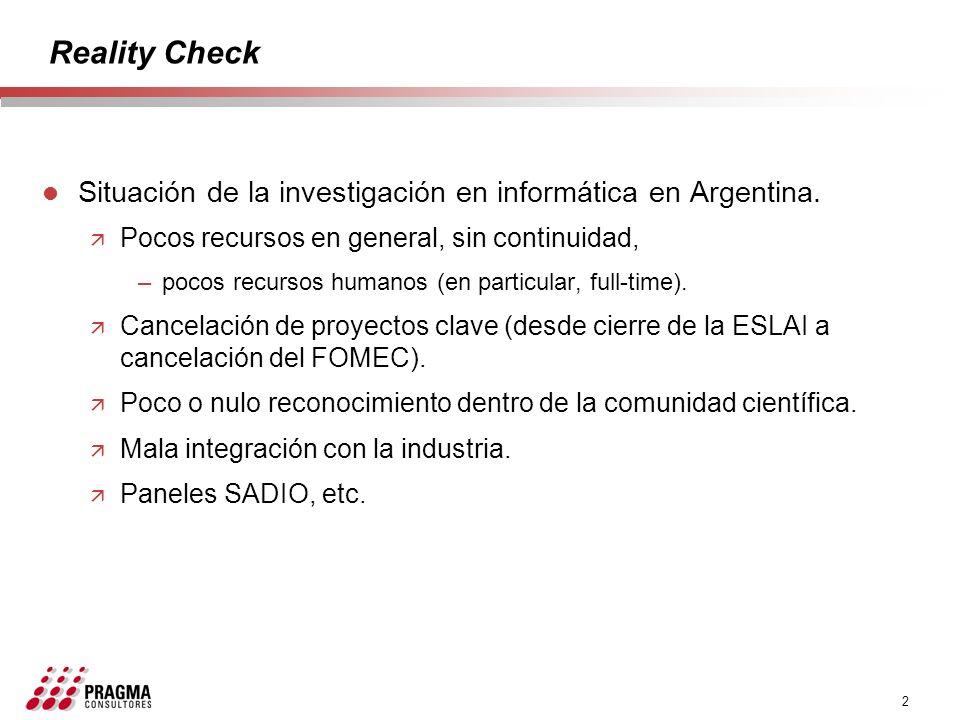 2 Reality Check l Situación de la investigación en informática en Argentina. ä Pocos recursos en general, sin continuidad, –pocos recursos humanos (en