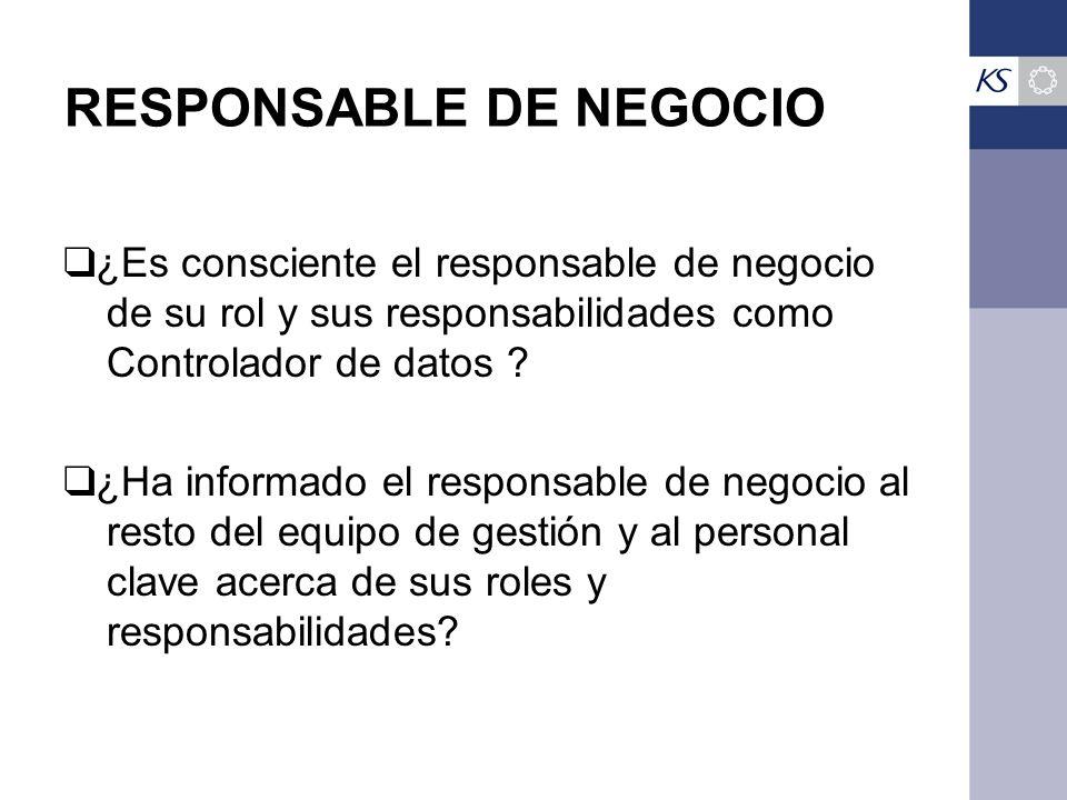 RESPONSABLE DE NEGOCIO ¿Es consciente el responsable de negocio de su rol y sus responsabilidades como Controlador de datos .