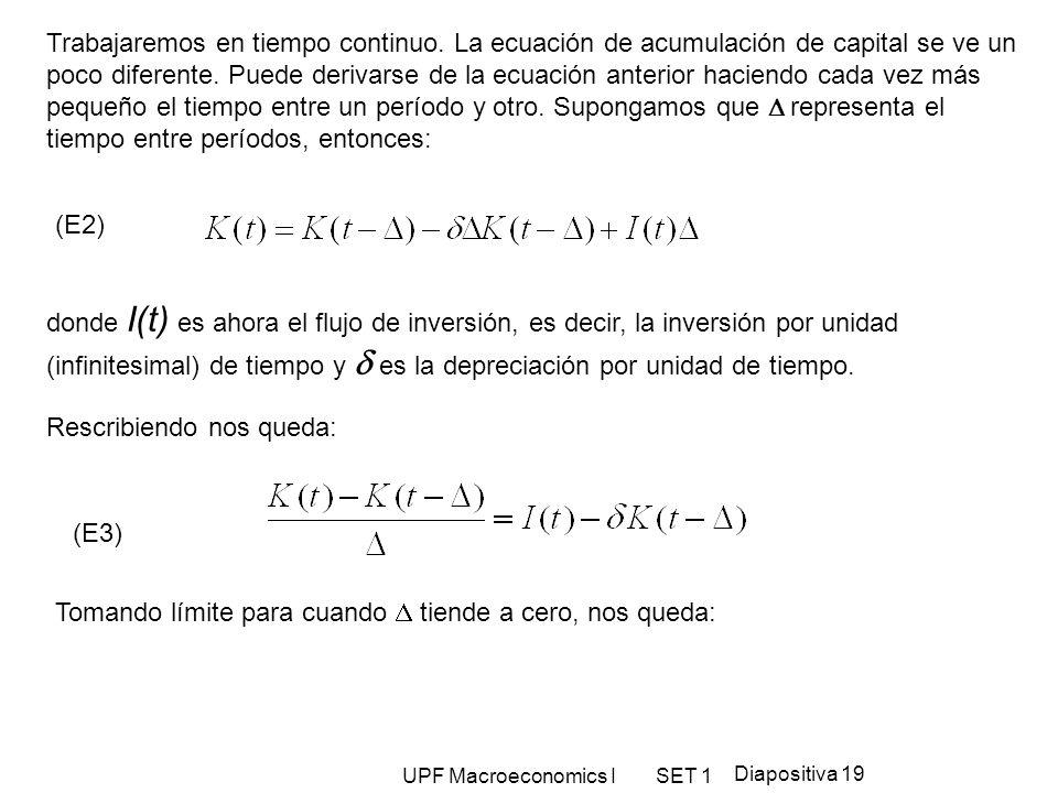 UPF Macroeconomics I SET 1 Diapositiva 19 Trabajaremos en tiempo continuo. La ecuación de acumulación de capital se ve un poco diferente. Puede deriva
