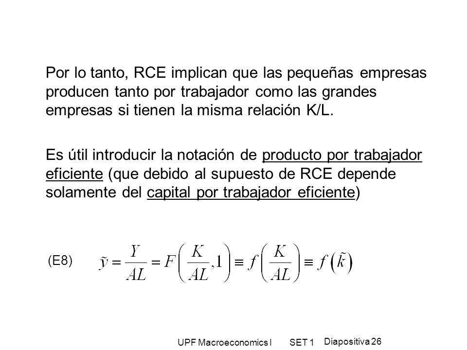 UPF Macroeconomics I SET 1 Diapositiva 26 Por lo tanto, RCE implican que las pequeñas empresas producen tanto por trabajador como las grandes empresas
