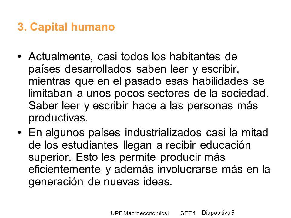 UPF Macroeconomics I SET 1 Diapositiva 5 3. Capital humano Actualmente, casi todos los habitantes de países desarrollados saben leer y escribir, mient