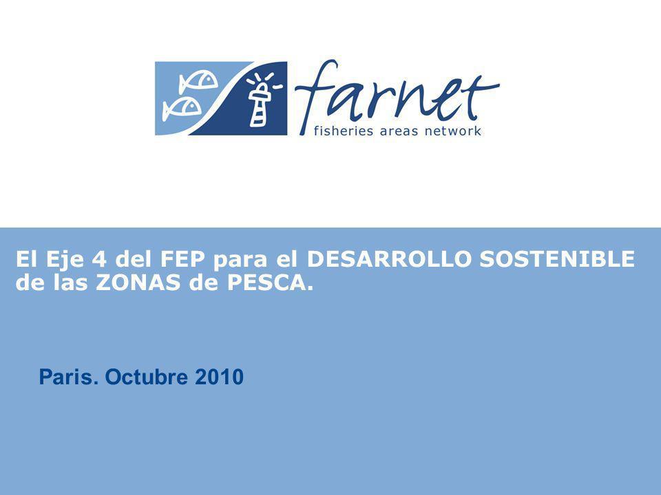 Paris. Octubre 2010 El Eje 4 del FEP para el DESARROLLO SOSTENIBLE de las ZONAS de PESCA.