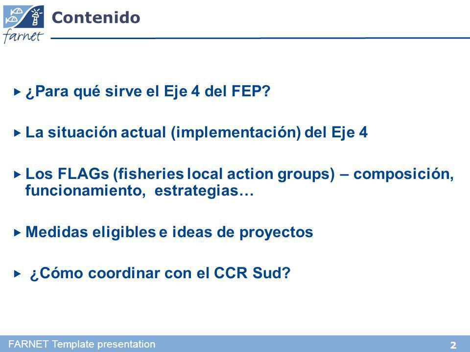 2 Contenido ¿Para qué sirve el Eje 4 del FEP? La situación actual (implementación) del Eje 4 Los FLAGs (fisheries local action groups) – composición,