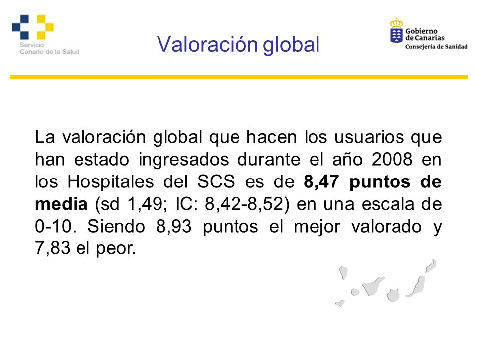 Valoración global La valoración global que hacen los usuarios que han estado ingresados durante el año 2008 en los Hospitales del SCS es de 8,47 punto