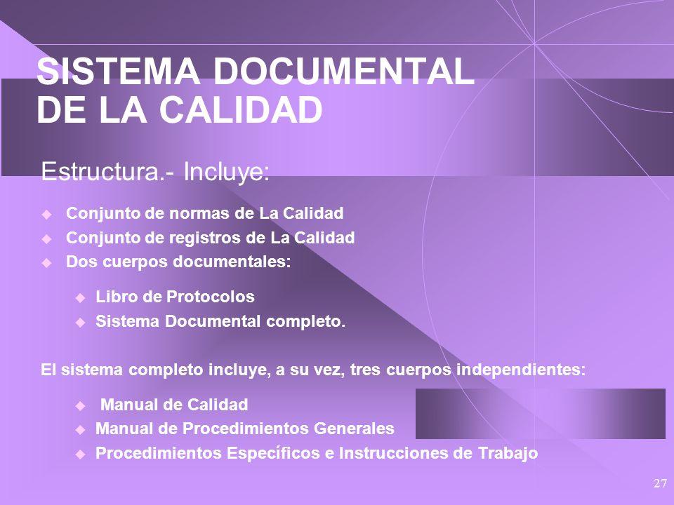 26 SISTEMA DOCUMENTAL DE LA CALIDAD Características: Es un conjunto que forma una estructura Está sujeto a un procedimiento de elaboración y aprobació