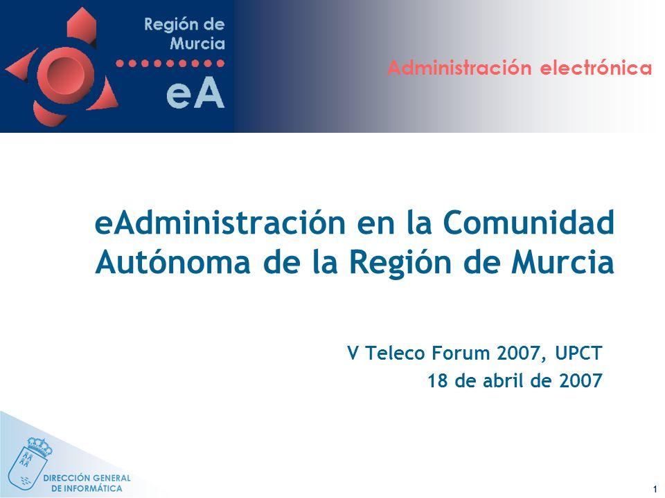 Administración electrónica 1 V Teleco Forum 2007, UPCT 18 de abril de 2007 eAdministración en la Comunidad Autónoma de la Región de Murcia