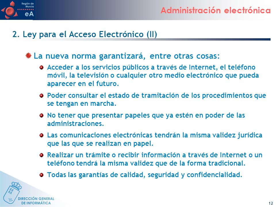 12 Administración electrónica 2. Ley para el Acceso Electrónico (II) La nueva norma garantizará, entre otras cosas: Acceder a los servicios públicos a