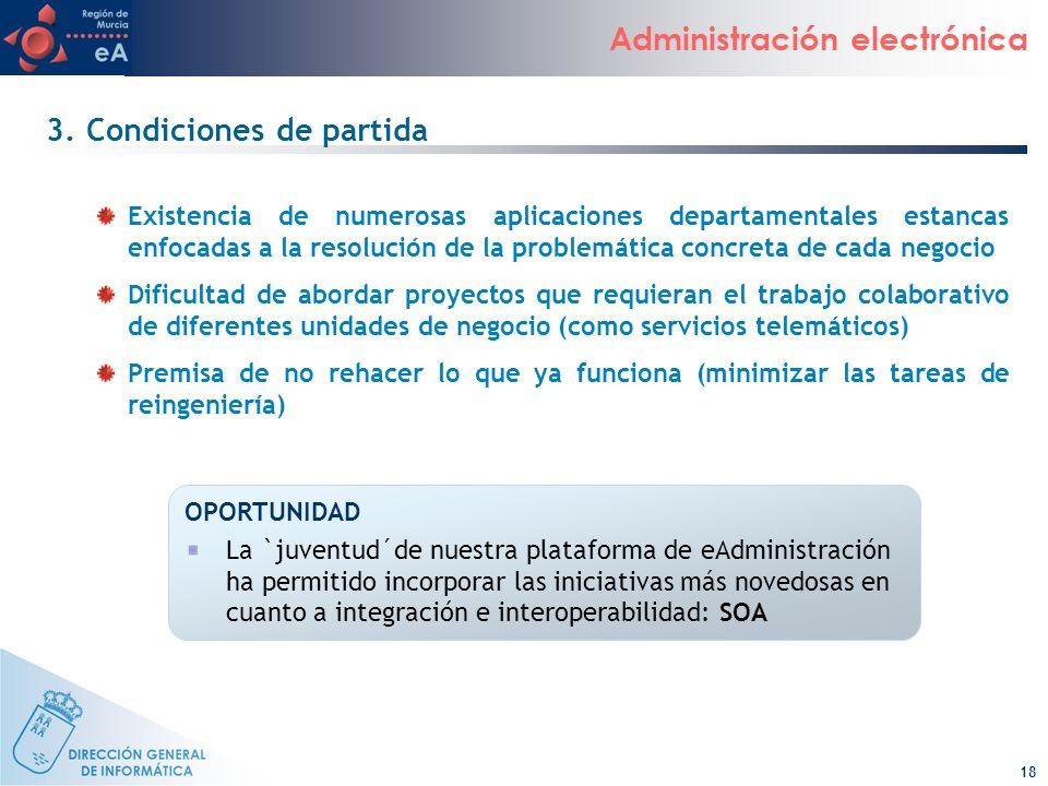 18 Administración electrónica 3. Condiciones de partida Existencia de numerosas aplicaciones departamentales estancas enfocadas a la resolución de la