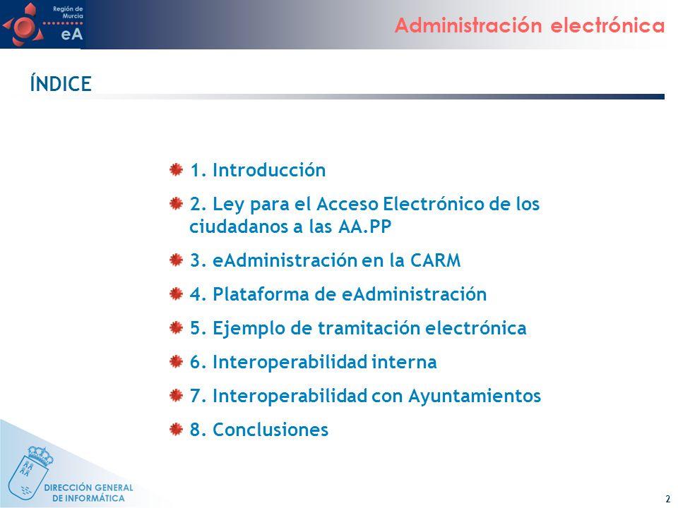 2 Administración electrónica ÍNDICE 1. Introducción 2. Ley para el Acceso Electrónico de los ciudadanos a las AA.PP 3. eAdministración en la CARM 4. P