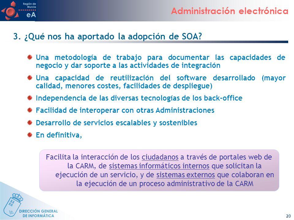 20 Administración electrónica 3. ¿Qué nos ha aportado la adopción de SOA? Una metodología de trabajo para documentar las capacidades de negocio y dar