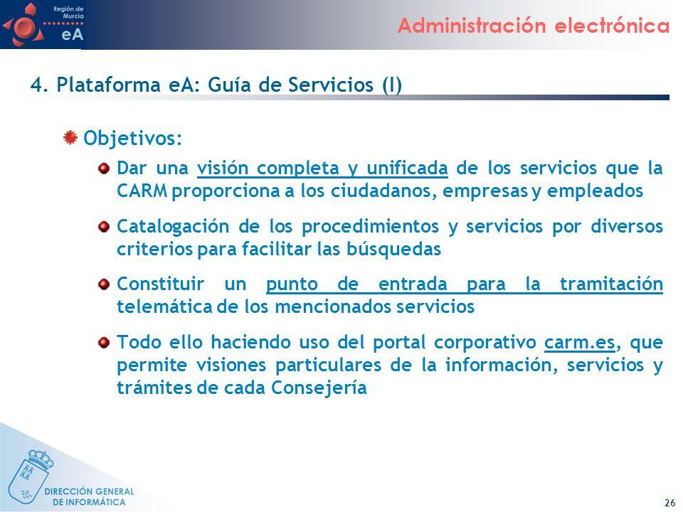 26 Administración electrónica 4. Plataforma eA: Guía de Servicios (I) Objetivos: Dar una visión completa y unificada de los servicios que la CARM prop