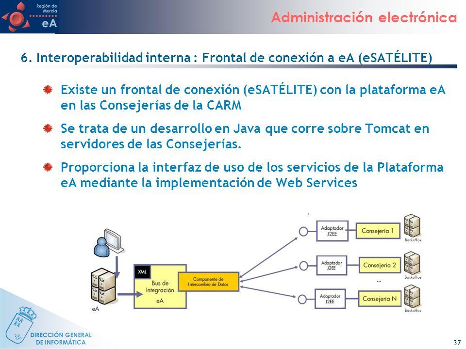 37 Administración electrónica 6. Interoperabilidad interna : Frontal de conexión a eA (eSATÉLITE) Existe un frontal de conexión (eSATÉLITE) con la pla