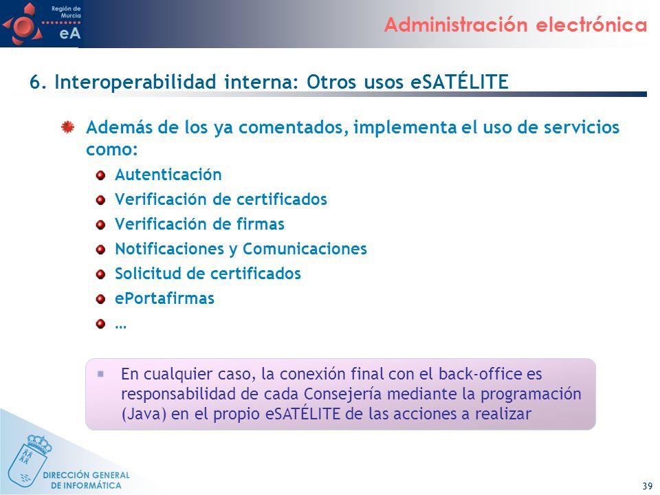 39 Administración electrónica 6. Interoperabilidad interna: Otros usos eSATÉLITE Además de los ya comentados, implementa el uso de servicios como: Aut