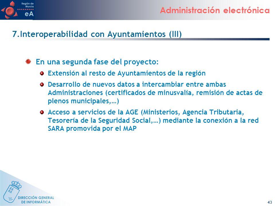 43 Administración electrónica 7.Interoperabilidad con Ayuntamientos (III) En una segunda fase del proyecto: Extensión al resto de Ayuntamientos de la