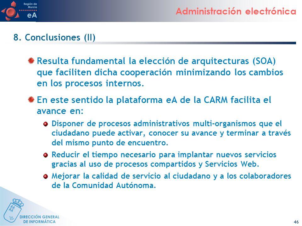 46 Administración electrónica 8. Conclusiones (II) Resulta fundamental la elección de arquitecturas (SOA) que faciliten dicha cooperación minimizando