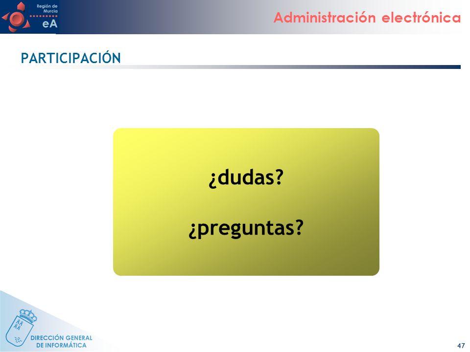 47 Administración electrónica PARTICIPACIÓN ¿dudas? ¿preguntas?