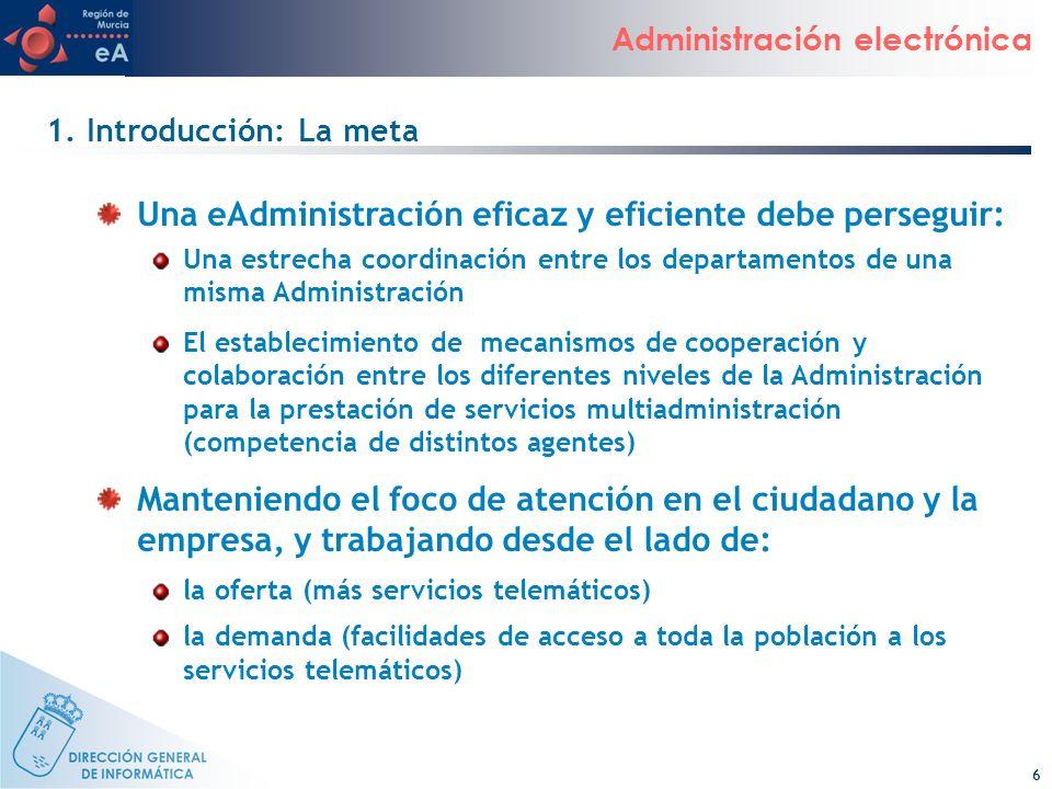 6 Administración electrónica Una eAdministración eficaz y eficiente debe perseguir: Una estrecha coordinación entre los departamentos de una misma Adm