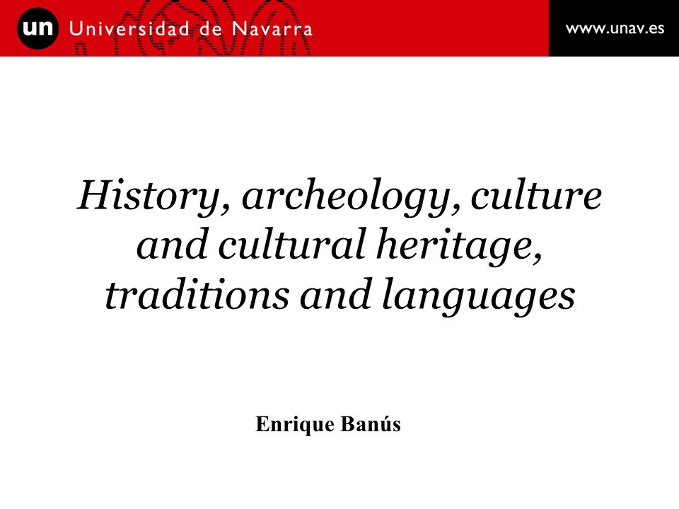 History, archeology, culture and cultural heritage, traditions and languages Enrique Banús
