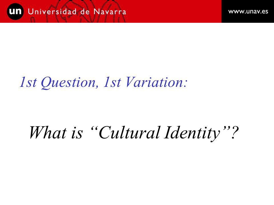 1st Question, 1st Variation: What is Cultural Identity?