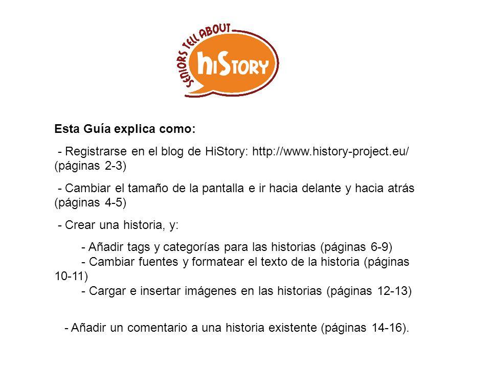 Esta Guía explica como: - Registrarse en el blog de HiStory: http://www.history-project.eu/ (páginas 2-3) - Cambiar el tamaño de la pantalla e ir haci