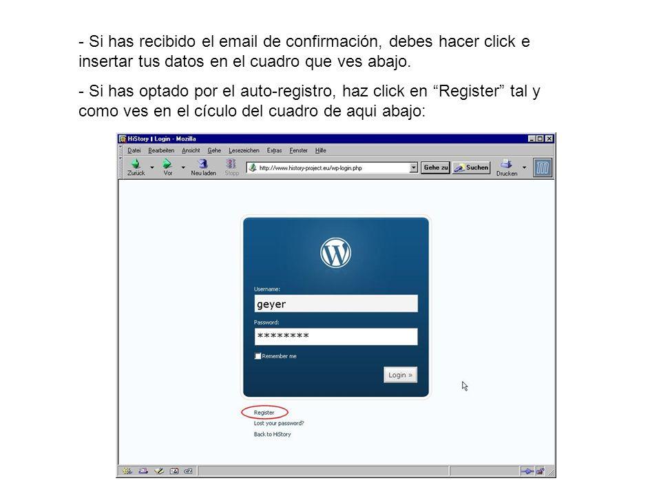 - Si has recibido el email de confirmación, debes hacer click e insertar tus datos en el cuadro que ves abajo. - Si has optado por el auto-registro, h