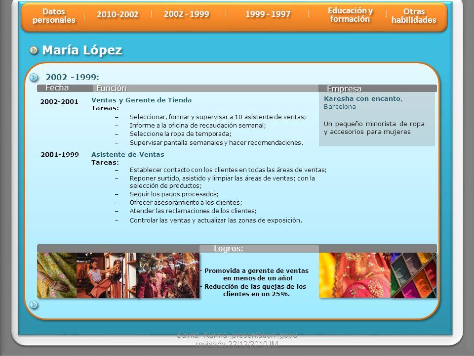 María López Función Fecha Fecha Empresa 2002 -1999: 2001-1999 Karesha con encanto, Barcelona Un pequeño minorista de ropa y accesorios para mujeres As