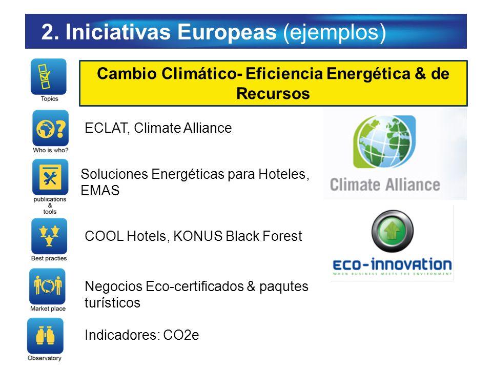 2. Iniciativas Europeas (ejemplos) Cambio Climático- Eficiencia Energética & de Recursos ECLAT, Climate Alliance Soluciones Energéticas para Hoteles,
