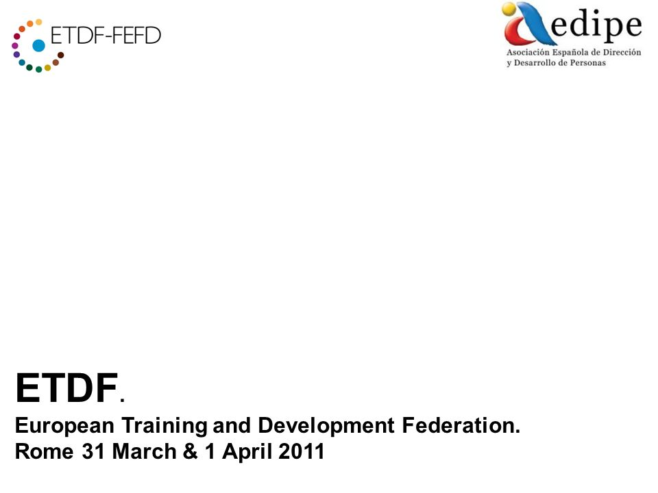 ETDF. European Training and Development Federation. Rome 31 March & 1 April 2011