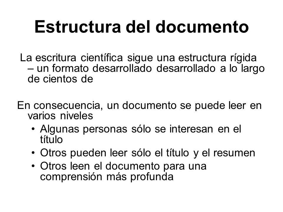Estructura del documento La escritura científica sigue una estructura rígida – un formato desarrollado desarrollado a lo largo de cientos de En consec