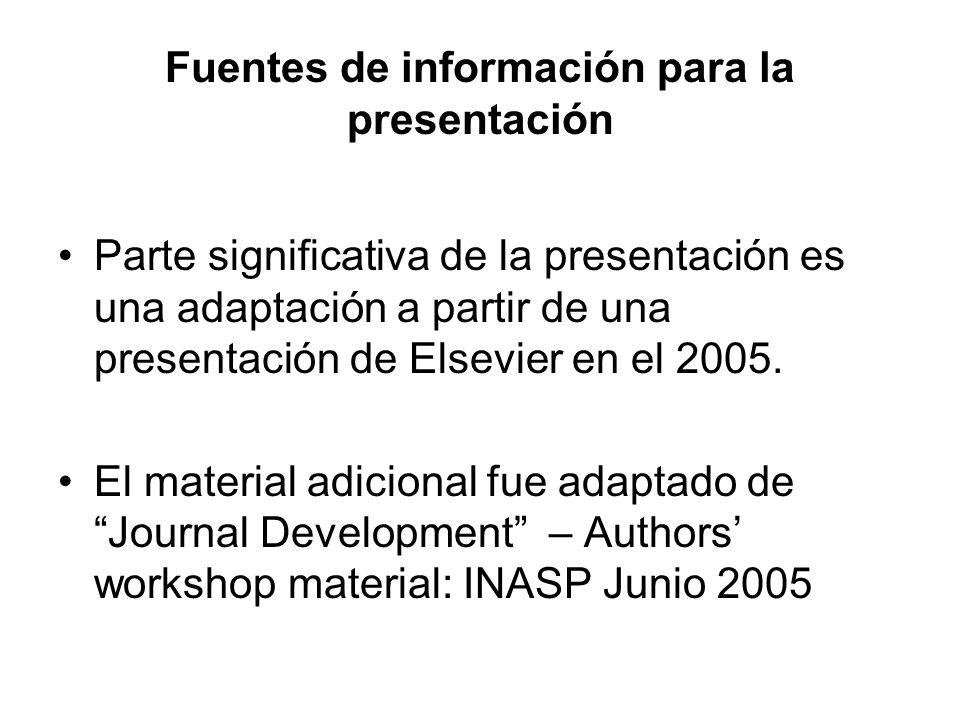 Fuentes de información para la presentación Parte significativa de la presentación es una adaptación a partir de una presentación de Elsevier en el 20