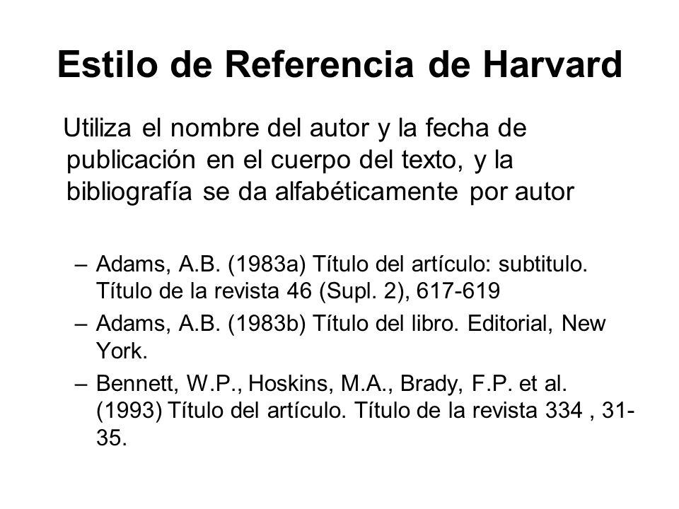 Estilo de Referencia de Harvard Utiliza el nombre del autor y la fecha de publicación en el cuerpo del texto, y la bibliografía se da alfabéticamente