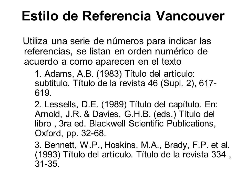 Estilo de Referencia Vancouver Utiliza una serie de números para indicar las referencias, se listan en orden numérico de acuerdo a como aparecen en el
