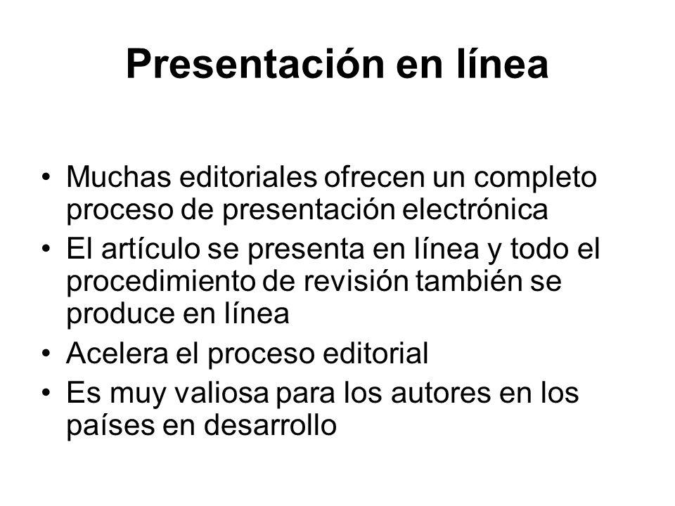 Presentación en línea Muchas editoriales ofrecen un completo proceso de presentación electrónica El artículo se presenta en línea y todo el procedimie