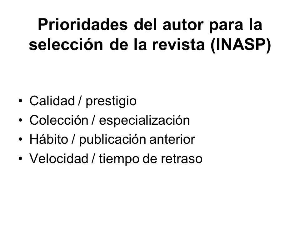 Prioridades del autor para la selección de la revista (INASP) Calidad / prestigio Colección / especialización Hábito / publicación anterior Velocidad