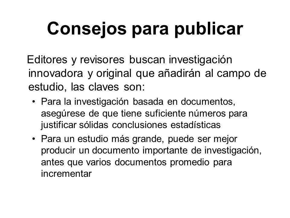 Consejos para publicar Editores y revisores buscan investigación innovadora y original que añadirán al campo de estudio, las claves son: Para la inves