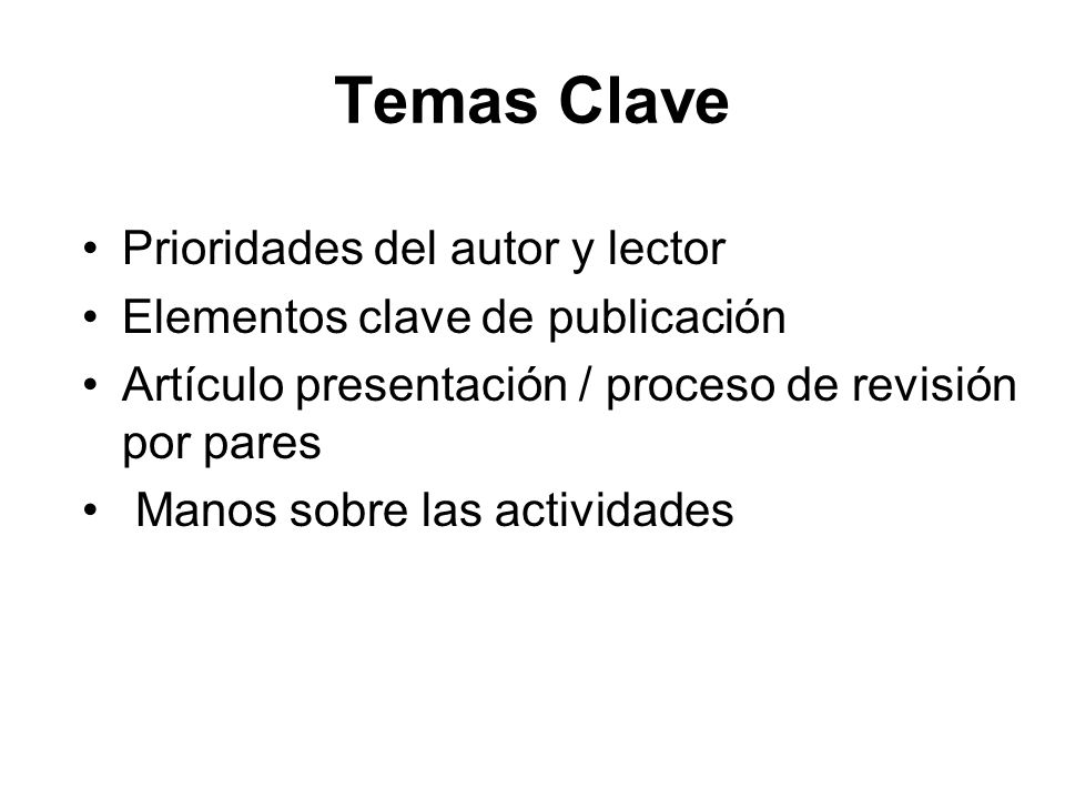 Temas Clave Prioridades del autor y lector Elementos clave de publicación Artículo presentación / proceso de revisión por pares Manos sobre las activi